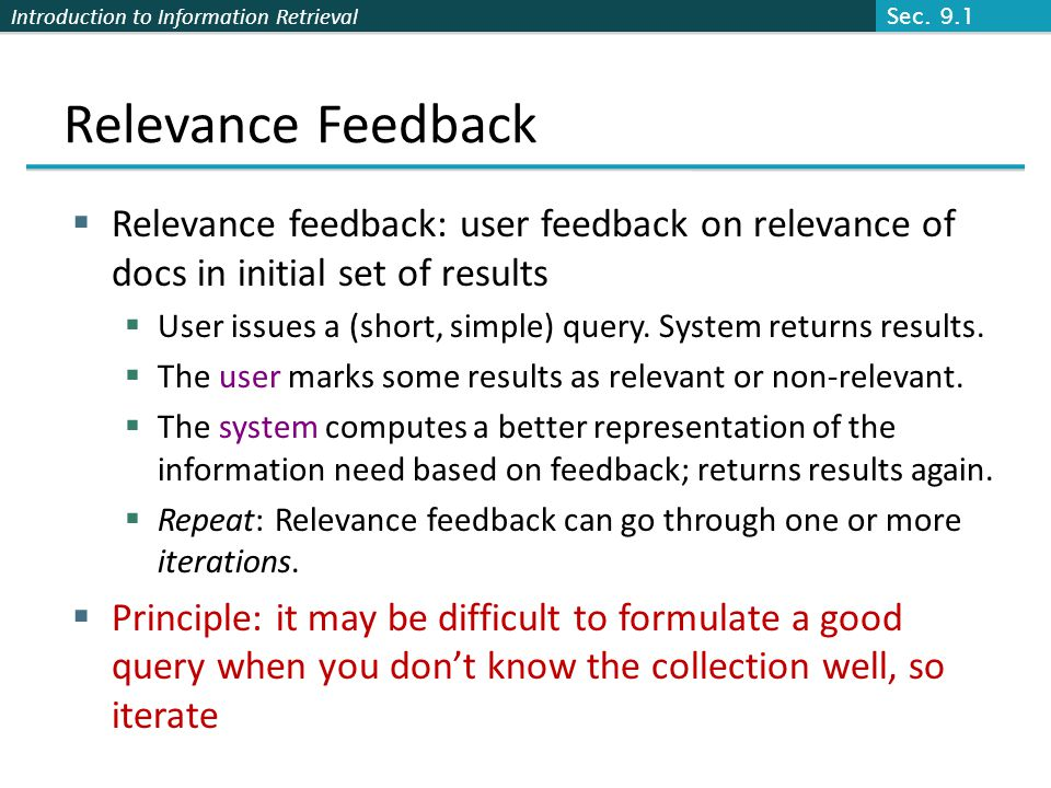 Sec. 9.1 Relevance Feedback. Relevance feedback: user feedback on relevance of docs in initial set of results.