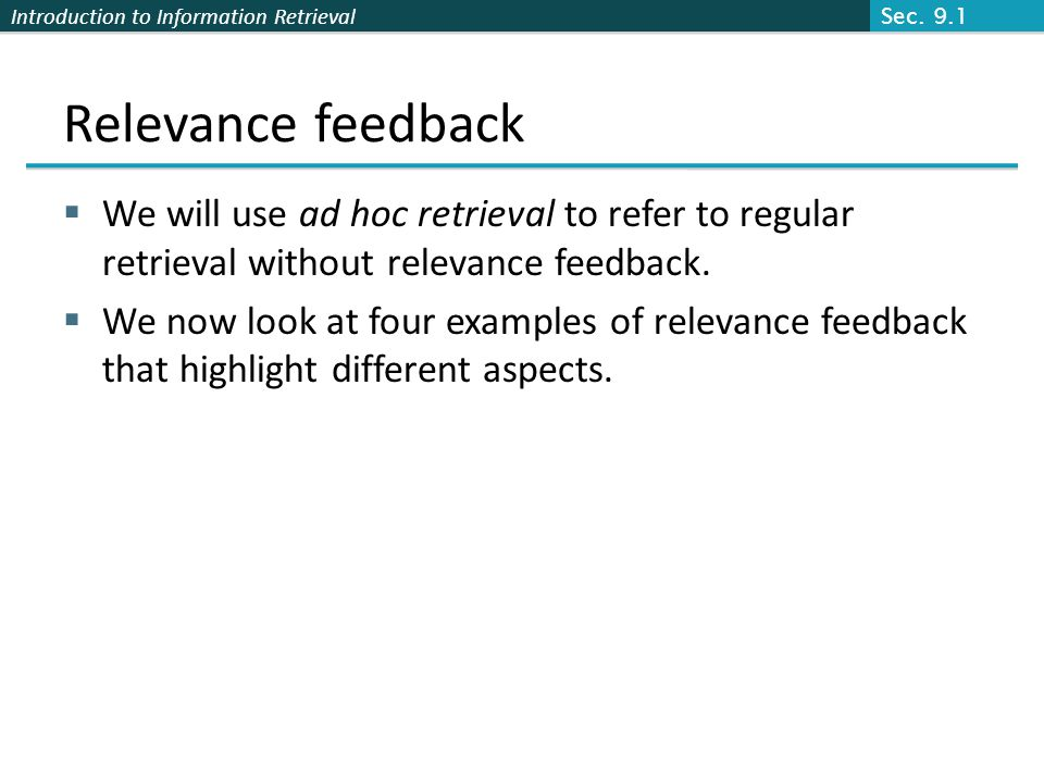 Sec. 9.1 Relevance feedback. We will use ad hoc retrieval to refer to regular retrieval without relevance feedback.