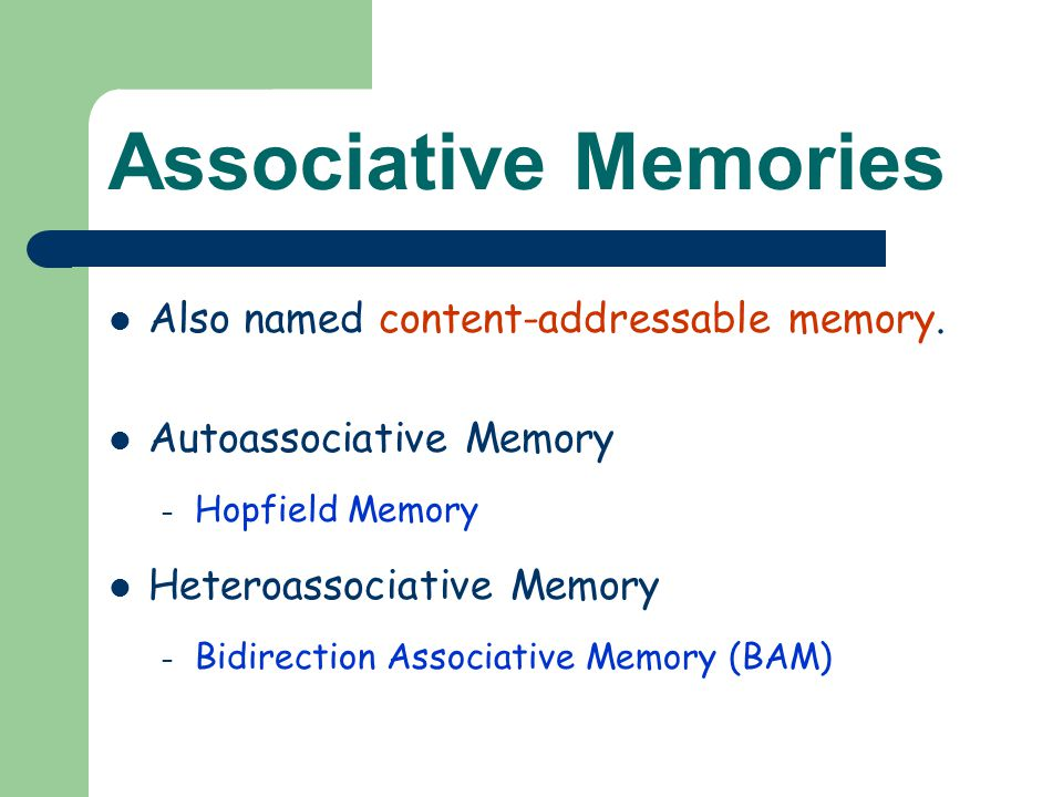Associative Memories Also named content-addressable memory.