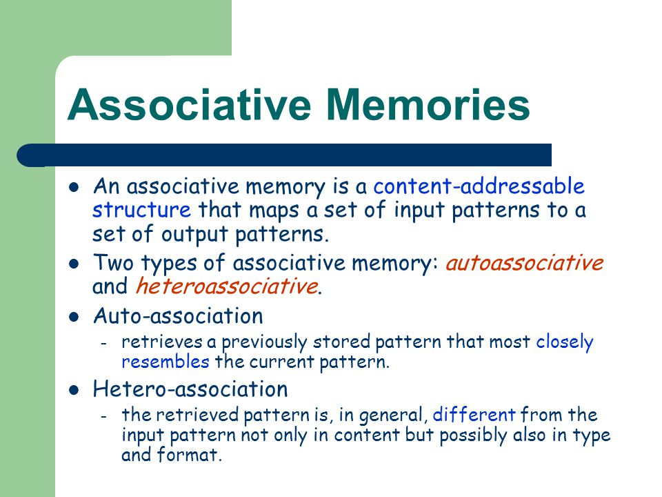 Associative Memories An associative memory is a content-addressable structure that maps a set of input patterns to a set of output patterns.