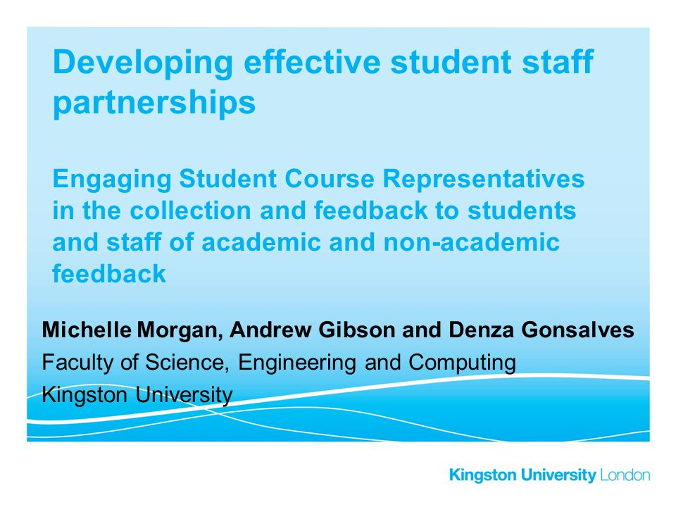 Developing effective student staff partnerships Engaging Student Course Representatives in the collection and feedback to students and staff of academic and non-academic feedback