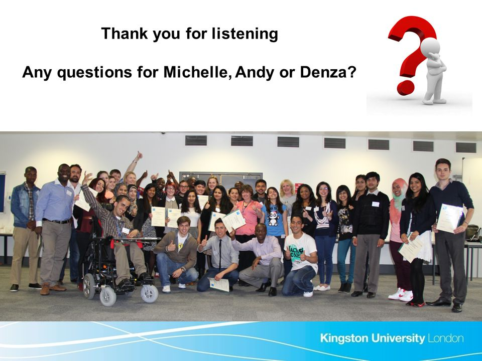 Thank you for listening Any questions for Michelle, Andy or Denza