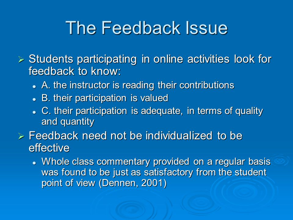 The Feedback Issue Students participating in online activities look for feedback to know: A. the instructor is reading their contributions.