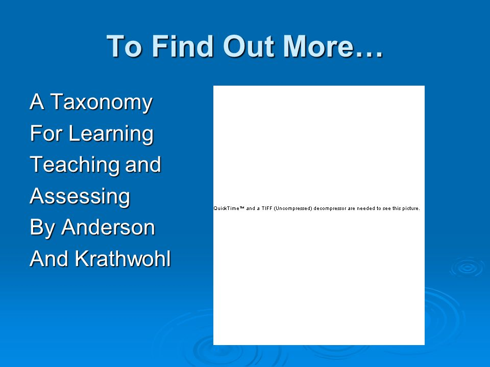 To Find Out More… A Taxonomy For Learning Teaching and Assessing