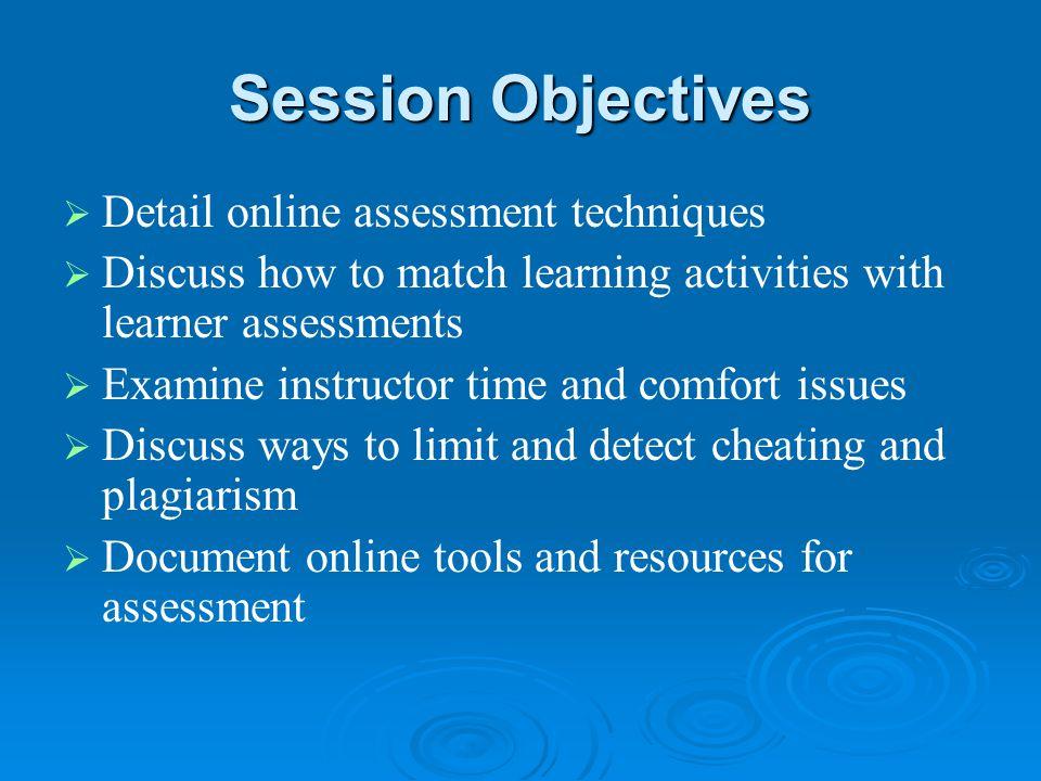 Session Objectives Detail online assessment techniques