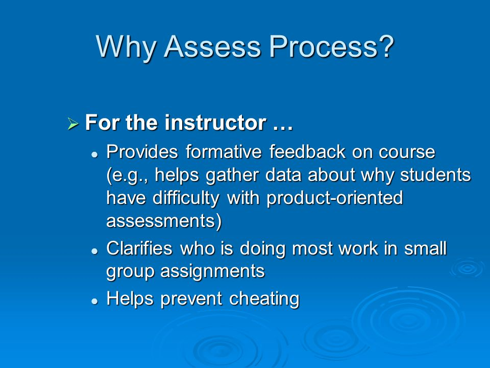 Why Assess Process For the instructor …