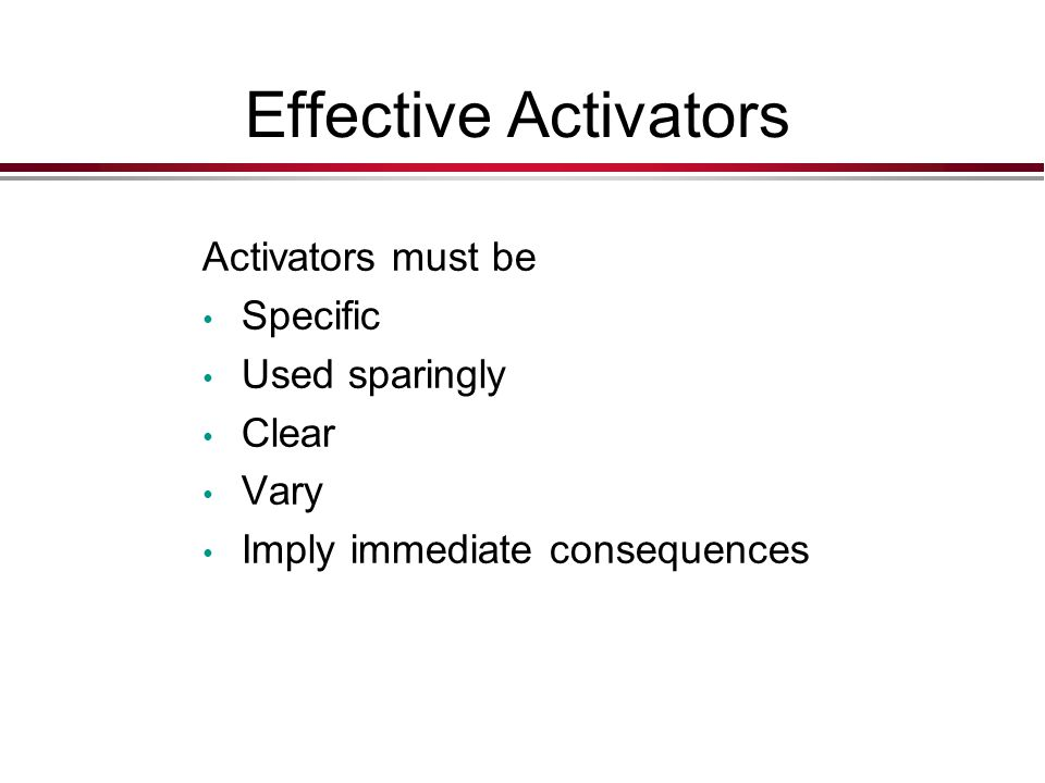 Effective Activators Activators must be Specific Used sparingly Clear