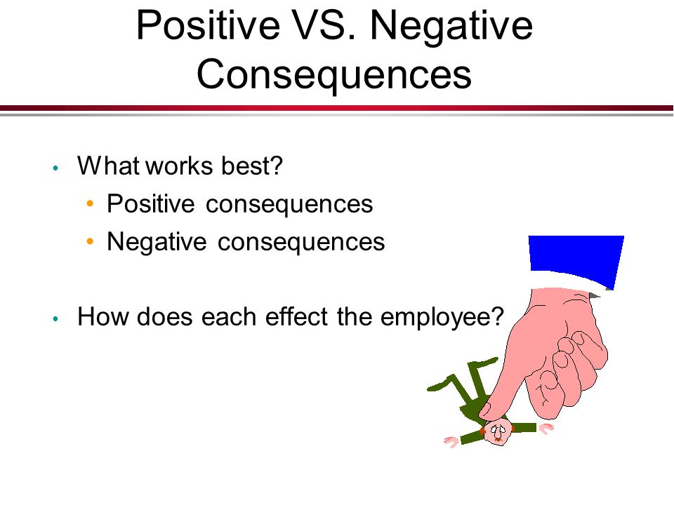 Positive VS. Negative Consequences