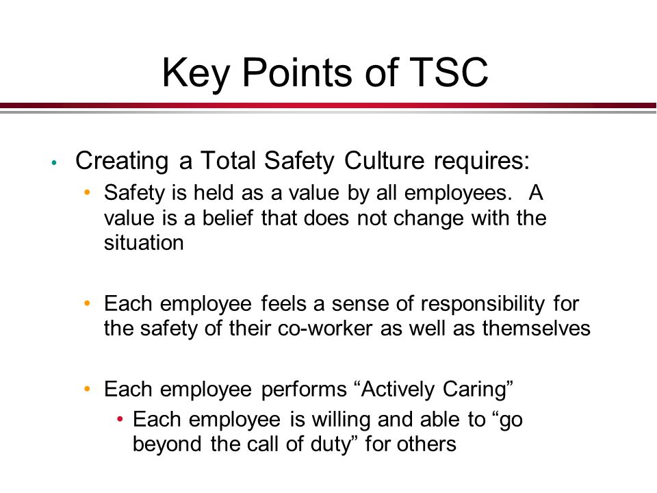 Key Points of TSC Creating a Total Safety Culture requires: