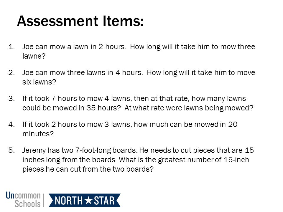 Assessment Items: Joe can mow a lawn in 2 hours. How long will it take him to mow three lawns