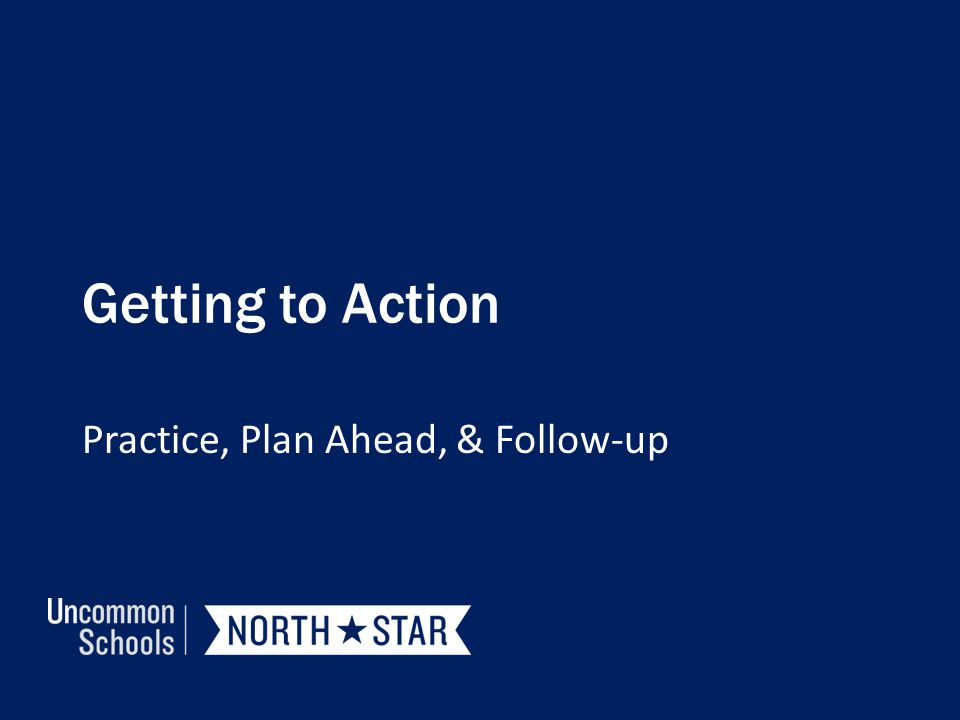 Practice, Plan Ahead, & Follow-up