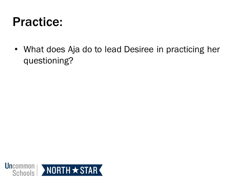 Practice: What does Aja do to lead Desiree in practicing her questioning