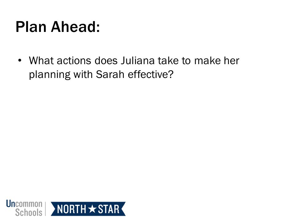 Plan Ahead: What actions does Juliana take to make her planning with Sarah effective