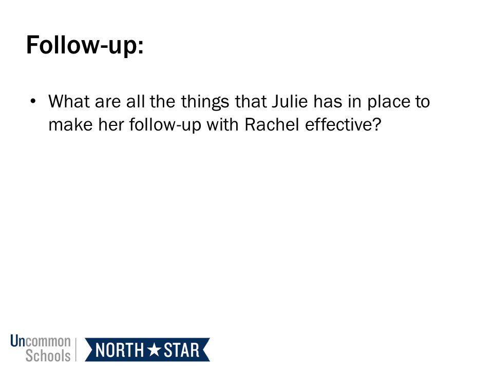 Follow-up: What are all the things that Julie has in place to make her follow-up with Rachel effective