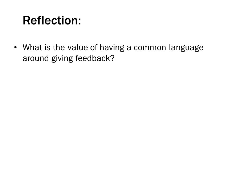 Reflection: What is the value of having a common language around giving feedback