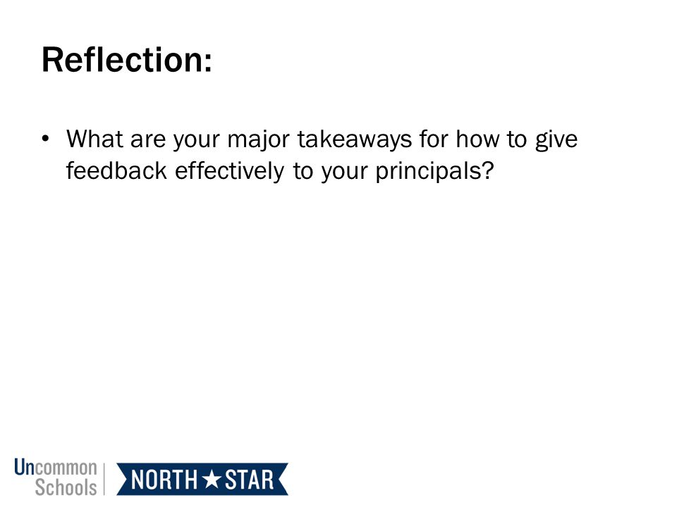 Reflection: What are your major takeaways for how to give feedback effectively to your principals