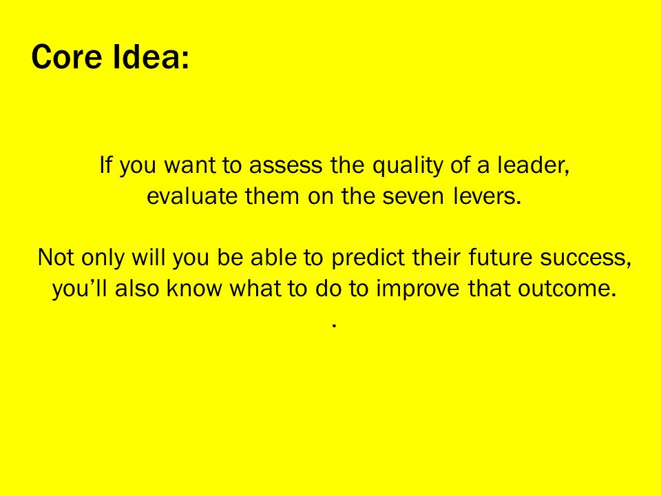 Core Idea: If you want to assess the quality of a leader,