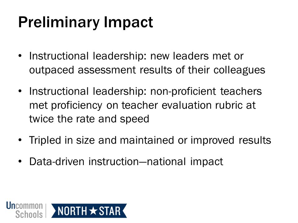 Preliminary Impact Instructional leadership: new leaders met or outpaced assessment results of their colleagues.