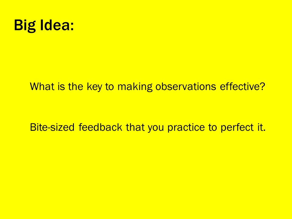 Big Idea: What is the key to making observations effective