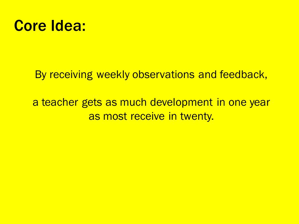 Core Idea: By receiving weekly observations and feedback,