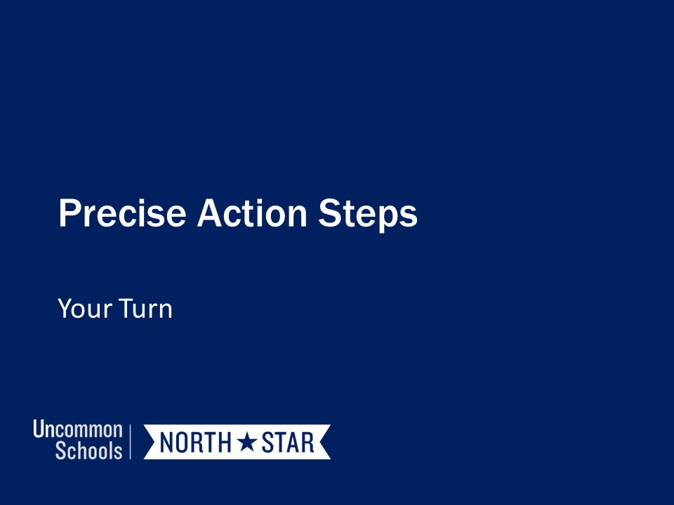 Precise Action Steps Your Turn