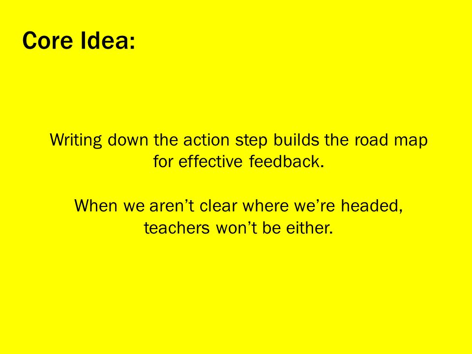Core Idea: Writing down the action step builds the road map