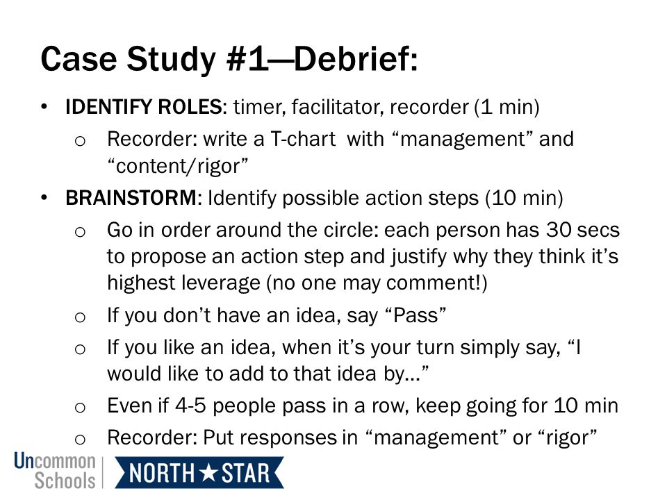 Case Study #1—Debrief: IDENTIFY ROLES: timer, facilitator, recorder (1 min) Recorder: write a T-chart with management and content/rigor