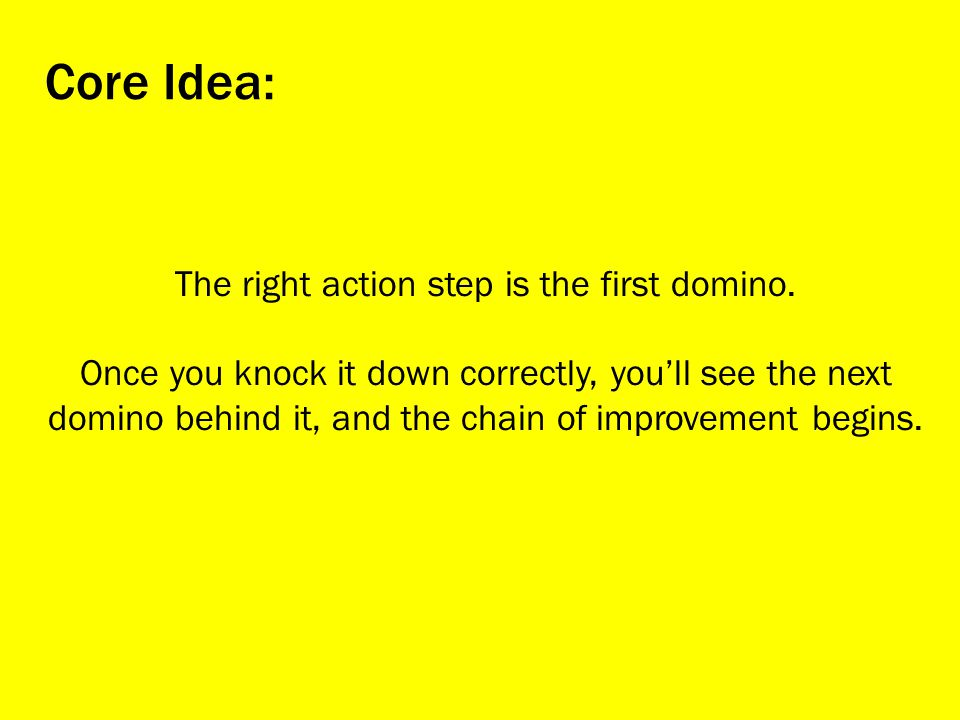 The right action step is the first domino.