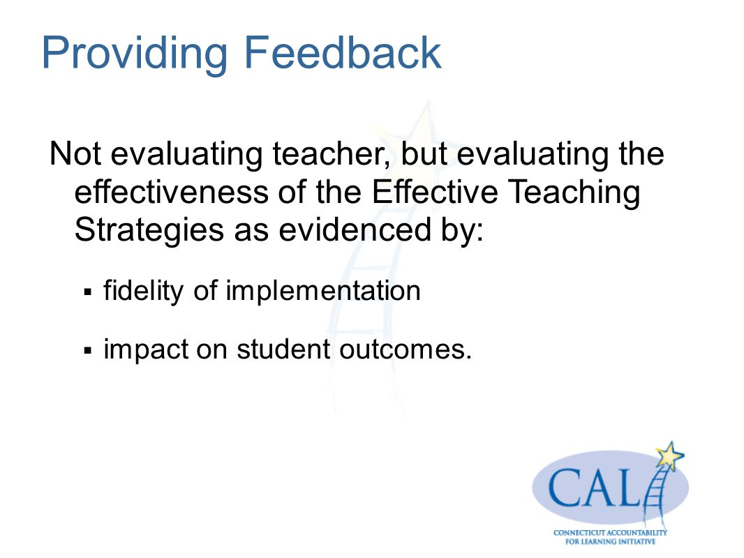 Providing Feedback Not evaluating teacher, but evaluating the effectiveness of the Effective Teaching Strategies as evidenced by: