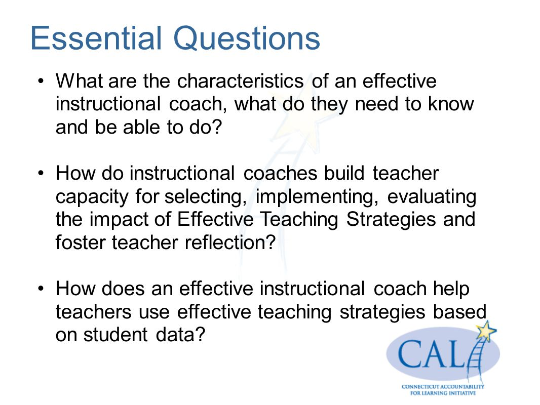 Essential Questions What are the characteristics of an effective instructional coach, what do they need to know and be able to do