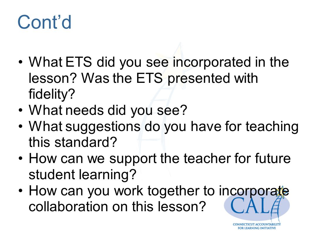 Cont'd What ETS did you see incorporated in the lesson Was the ETS presented with fidelity What needs did you see