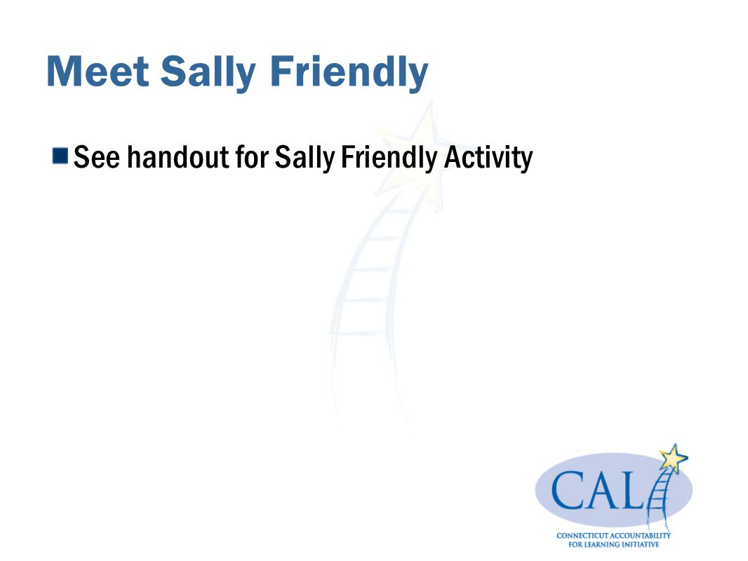 Meet Sally Friendly See handout for Sally Friendly Activity