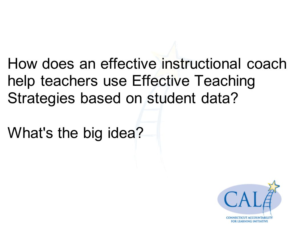 How does an effective instructional coach help teachers use Effective Teaching Strategies based on student data.