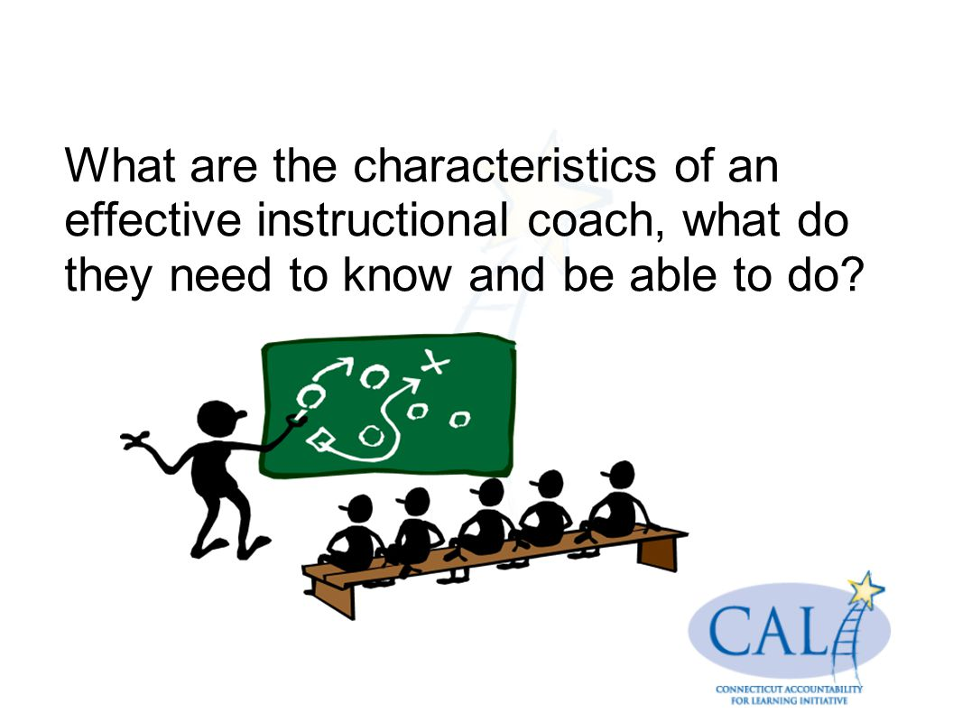 What are the characteristics of an effective instructional coach, what do they need to know and be able to do