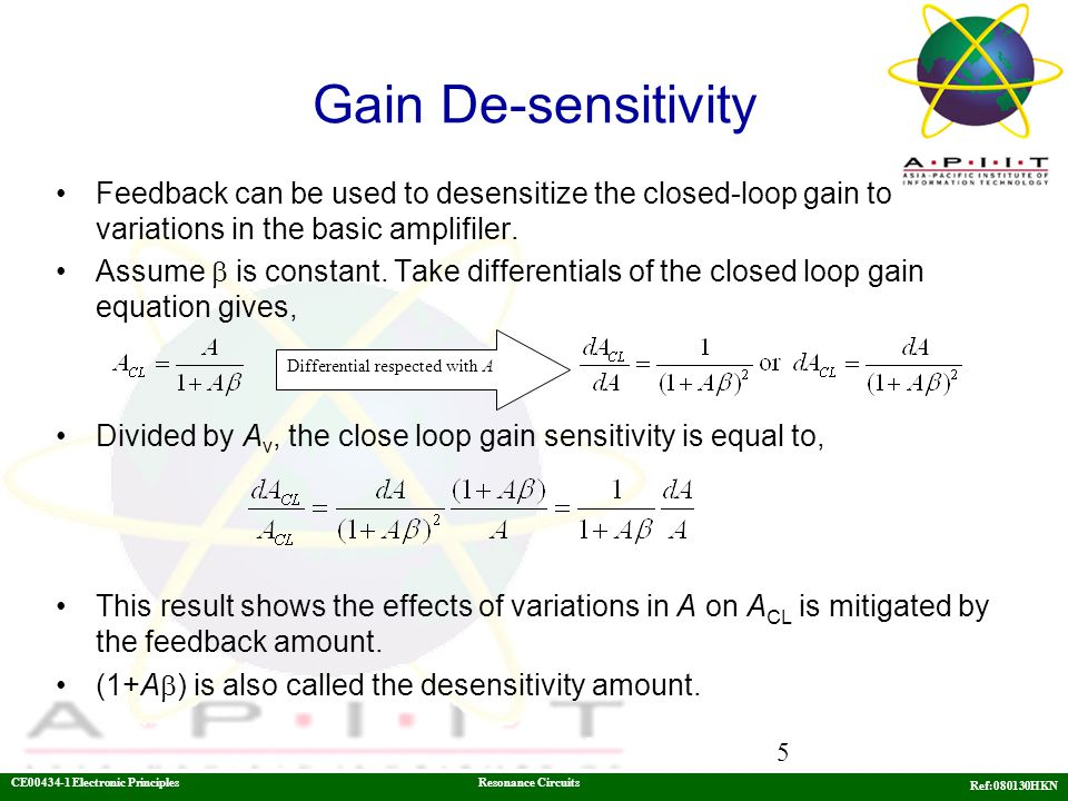 Gain De-sensitivity Feedback can be used to desensitize the closed-loop gain to variations in the basic amplifiler.
