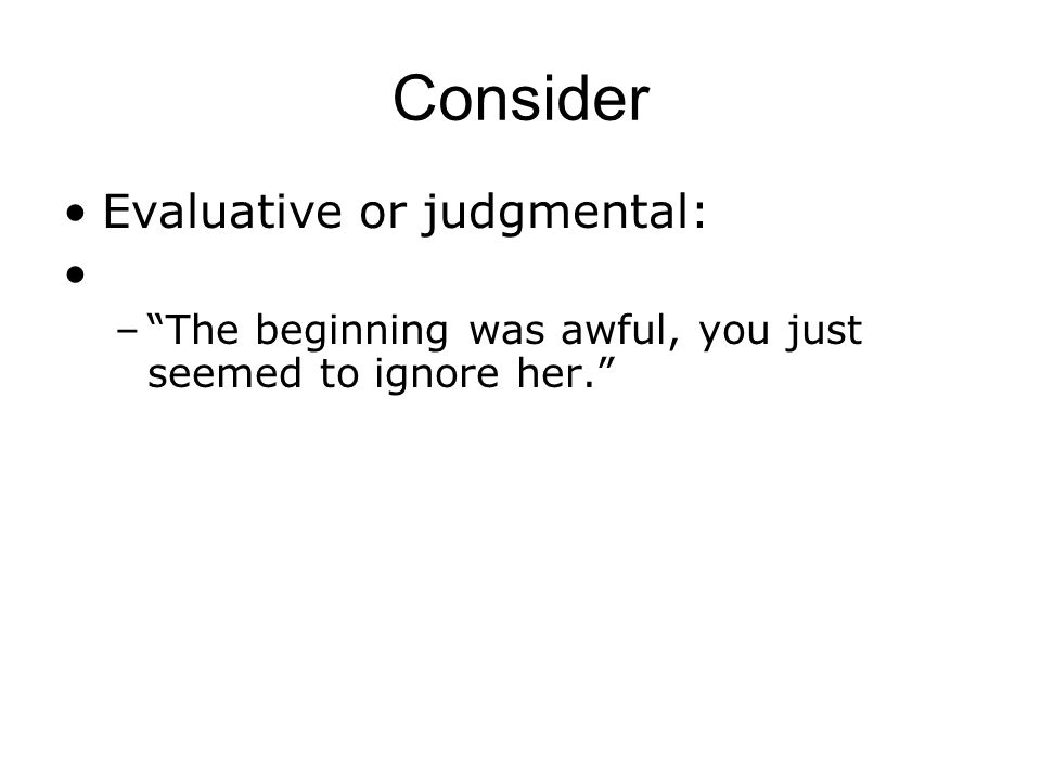 Consider Evaluative or judgmental: