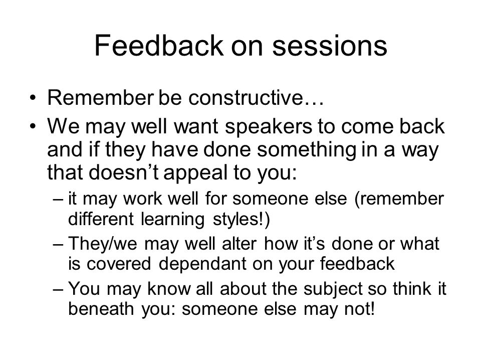 Feedback on sessions Remember be constructive…