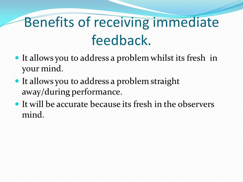Benefits of receiving immediate feedback.