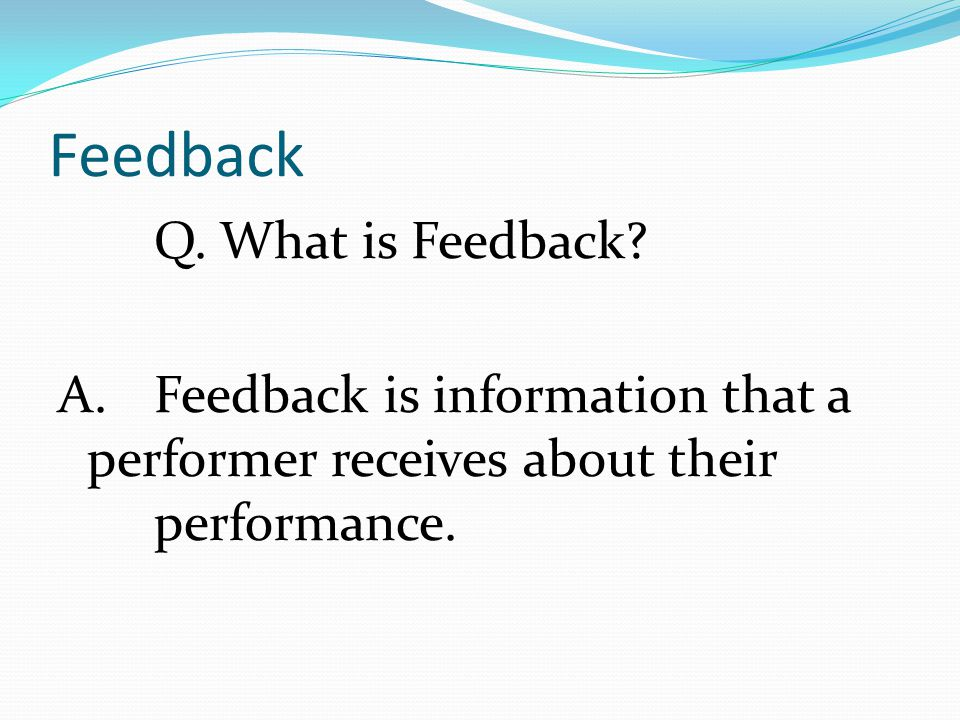 Feedback Q. What is Feedback. A.