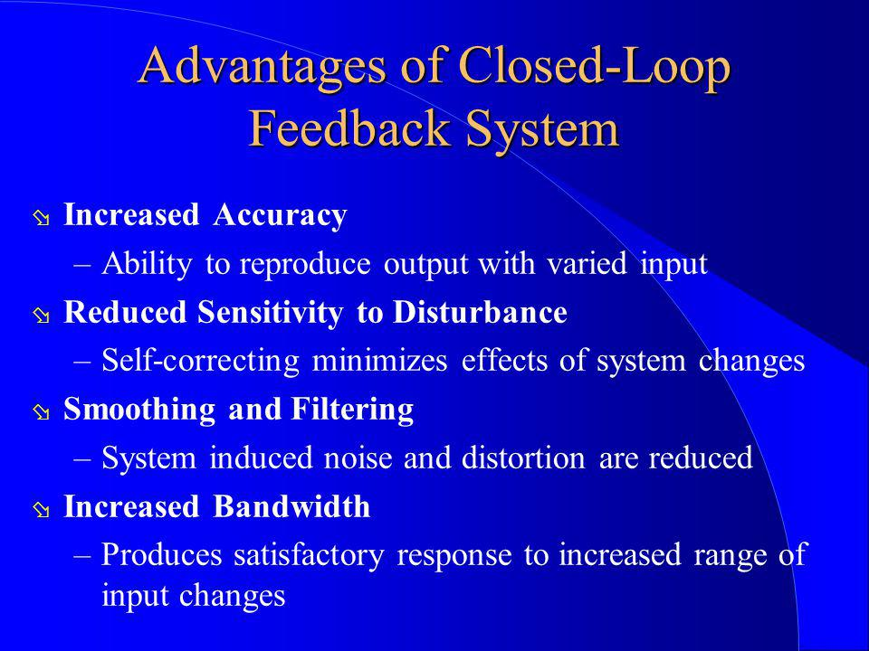 Advantages of Closed-Loop Feedback System