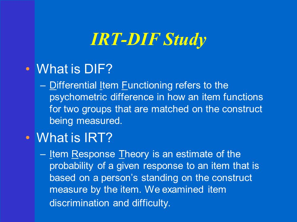IRT-DIF Study What is DIF What is IRT