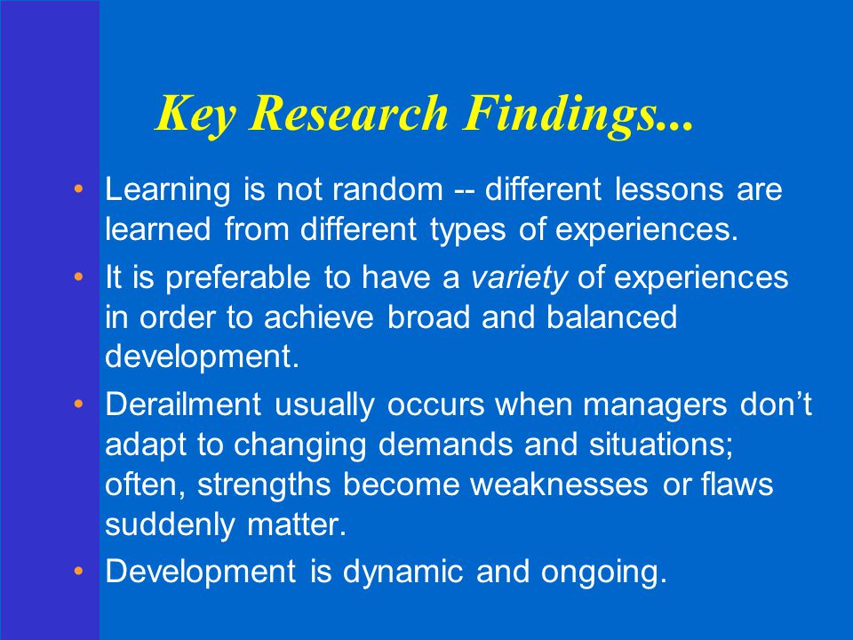 Key Research Findings... Learning is not random -- different lessons are learned from different types of experiences.