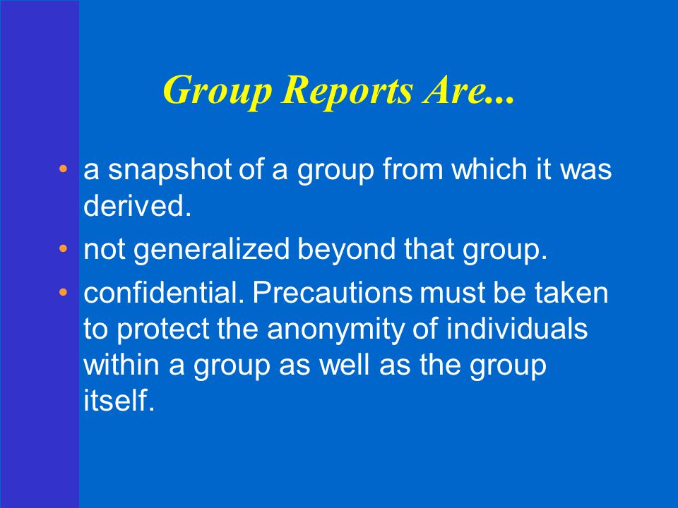 Group Reports Are... a snapshot of a group from which it was derived.