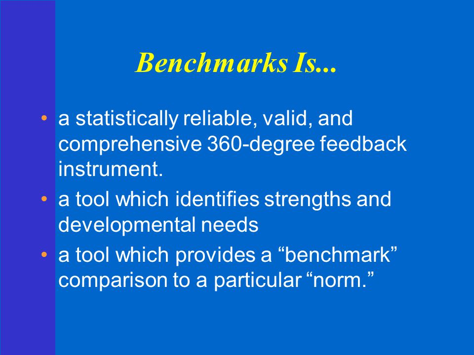 Benchmarks Is... a statistically reliable, valid, and comprehensive 360-degree feedback instrument.