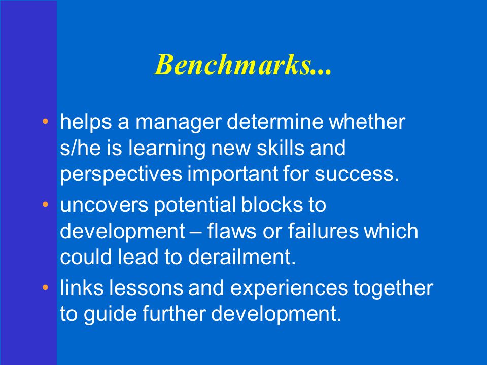 Benchmarks... helps a manager determine whether s/he is learning new skills and perspectives important for success.