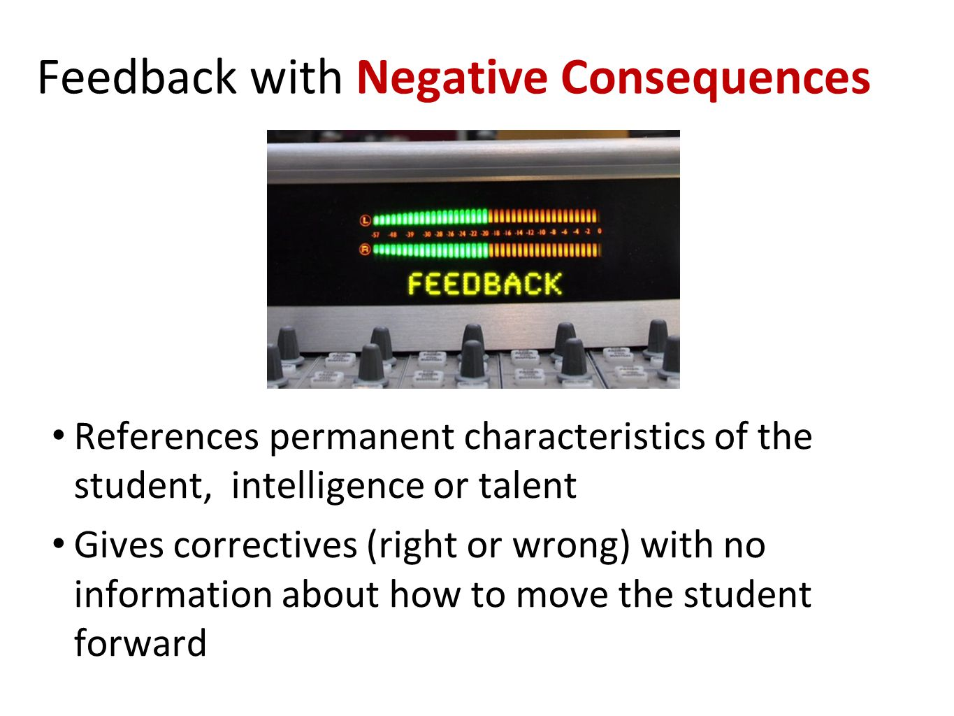Feedback with Negative Consequences