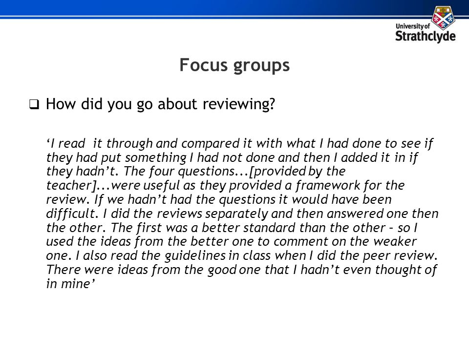 Focus groups How did you go about reviewing