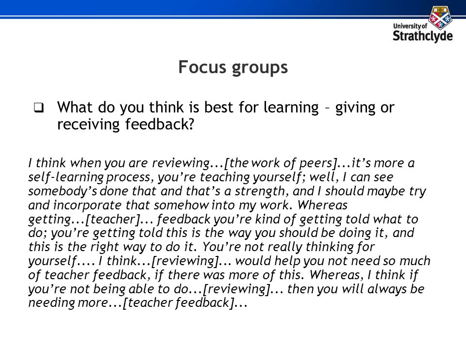 Focus groups What do you think is best for learning – giving or receiving feedback