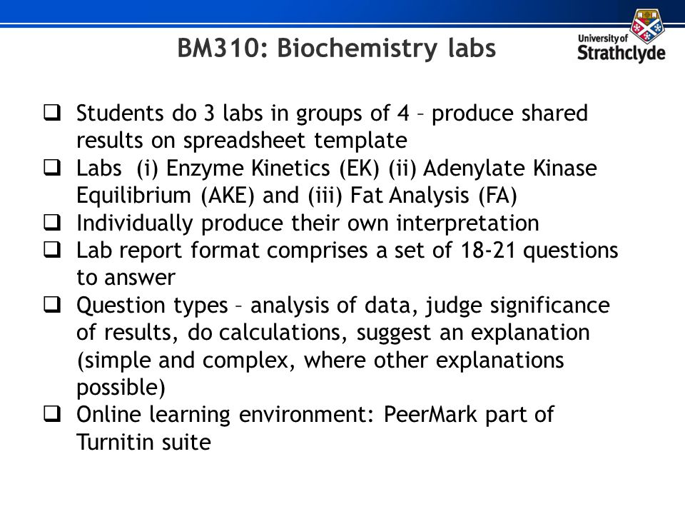 BM310: Biochemistry labs Students do 3 labs in groups of 4 – produce shared results on spreadsheet template.