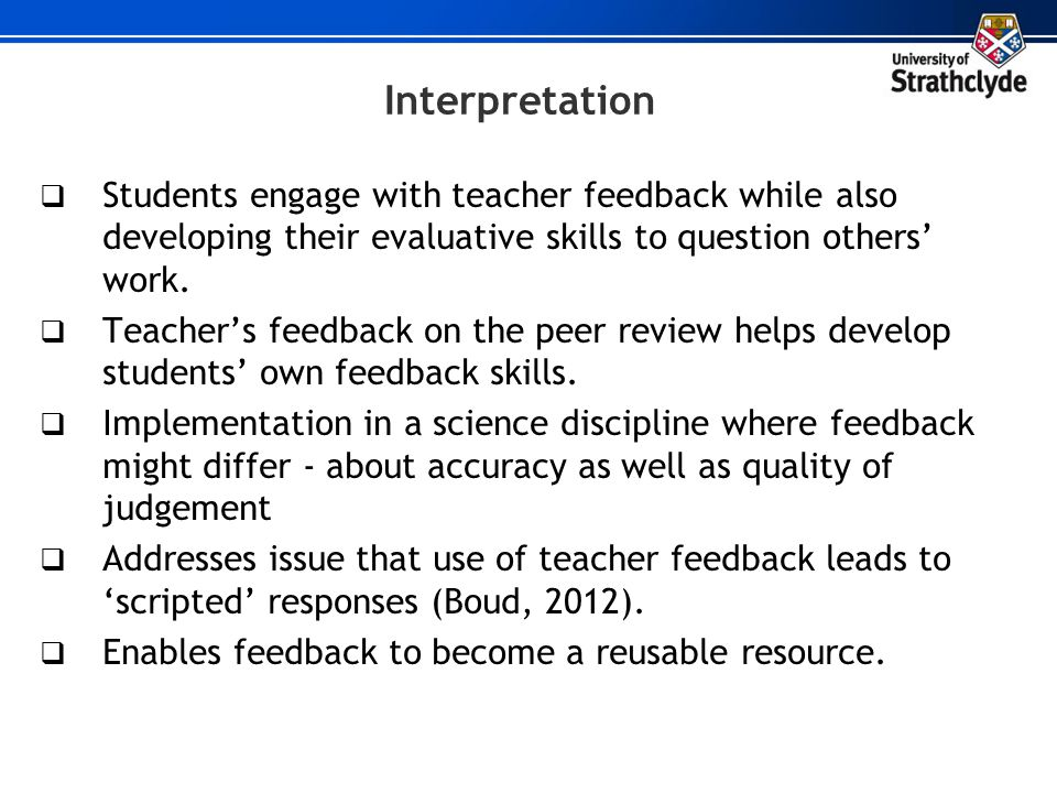 Interpretation Students engage with teacher feedback while also developing their evaluative skills to question others' work.